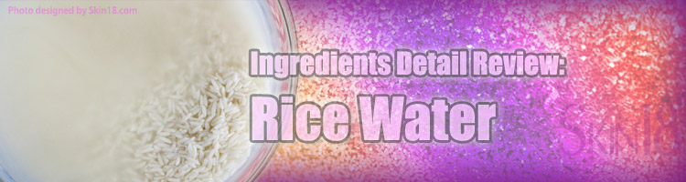 Interesting Ingredient talk: Rice Water